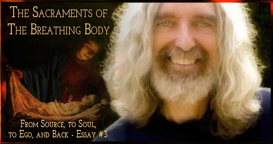 From Source, to Soul, to Ego and Back – Essay #3: The Sacraments of the Breathing Body Patheos.com blog by Fr. Sean O'Laoire, PhD