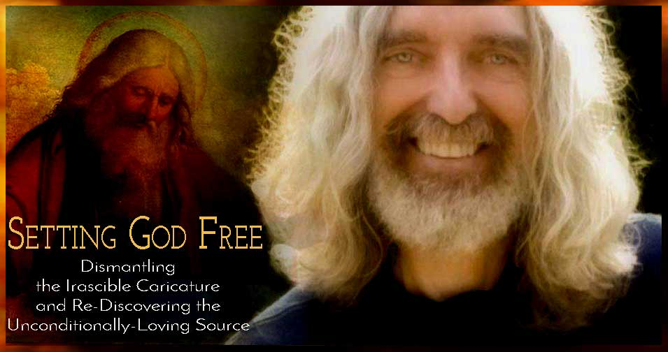 "Join Fr. Sean O'Laoire, PhD, April 15 - 18, 2018, for ""Setting God Free"" — Dismantling the Irascible Caricature and Re-Discovering the Unconditionally-Loving Source, at The Bishop's Ranch, Healdsburg CA"