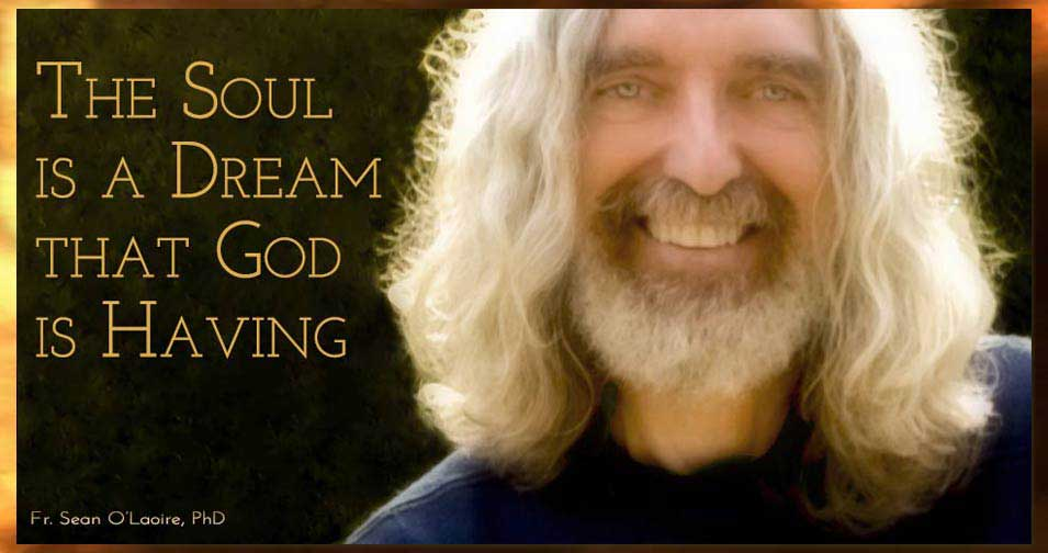 The soul is a dream that God is having — by Fr. Sean O'Laoire, PhD